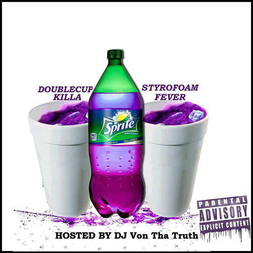 DoubleCup Killa - Styrofoam Fever [Hosted by DJ Von Tha Truth]