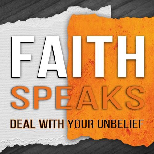 Faith Speaks Deal With Your Unbelief Pt. 4