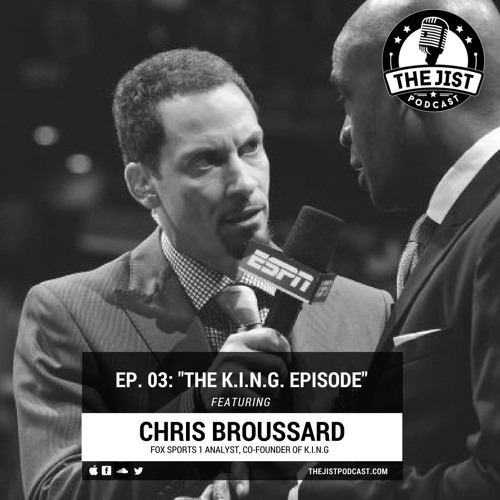 Episode 03 - The K.I.N.G. Episode (Featuring Chris Broussard)
