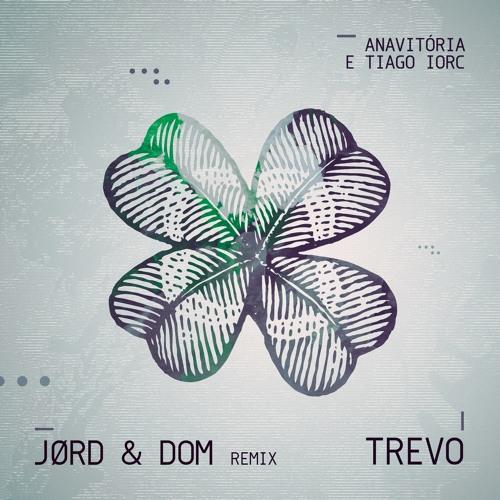 Baixar AnaVitória & Tiago Iorc - Trevo (Tu)(JØRD & DOM Remix)