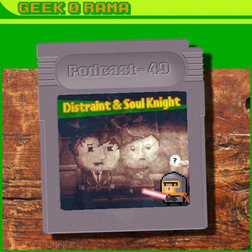 Episode 049 Geek'O'rama - Distraint & Soul Knight | Pixio