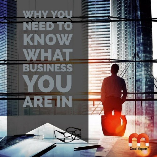 Why You Need to Know What Business You are In - 10min