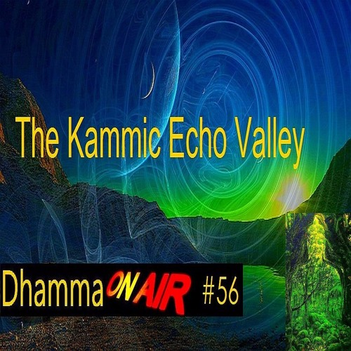 Dhamma on Air #56 Audio: The Kammic Echo Valley