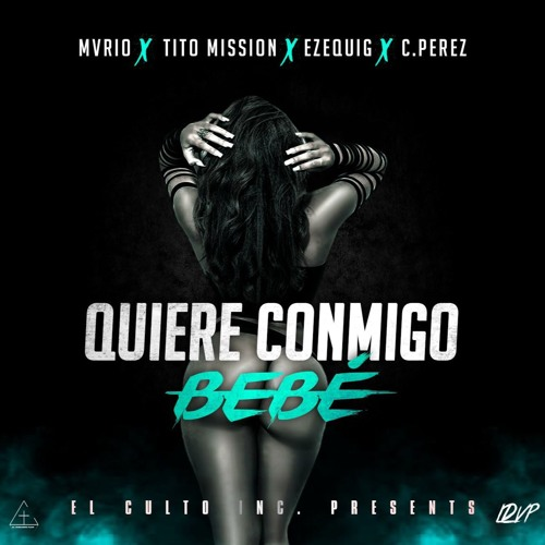 Quiere Conmigo Bebé - Tito Mission FT. EzequiG x Mvrio & C.Perez