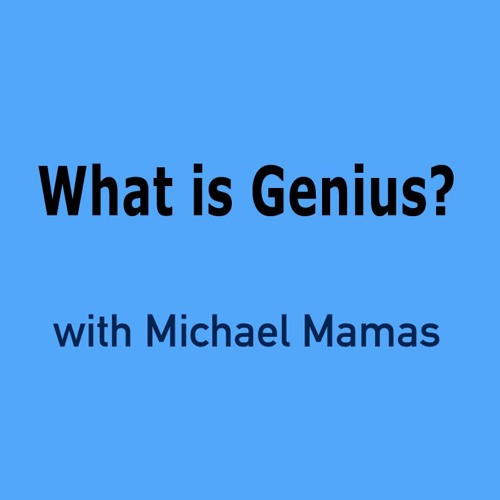 What is Genius?, with Michael Mamas