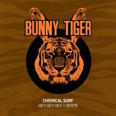 Chemical Surf - Hey Hey Hey (Original Mix) by Bunny Tiger!