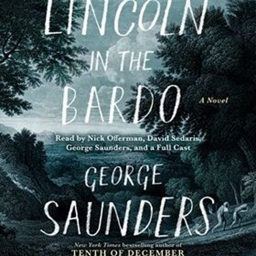 LINCOLN IN THE BARDO by George Saunders, read by Nick Offerman, David Sedaris,  and a Full Cast