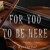 Tom Rosenthal - For You To Be Here (Violin & Piano arrangement)