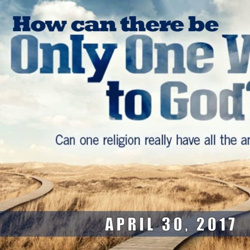 How Can There Be Only One Way to God?
