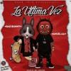 LA ÚLTIMA VEZ - Bad Bunny Ft Anuel AA