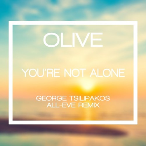 Olive - You Are Not Alone (George Tsilipakos All Eve Remix) FREE DOWNLOAD