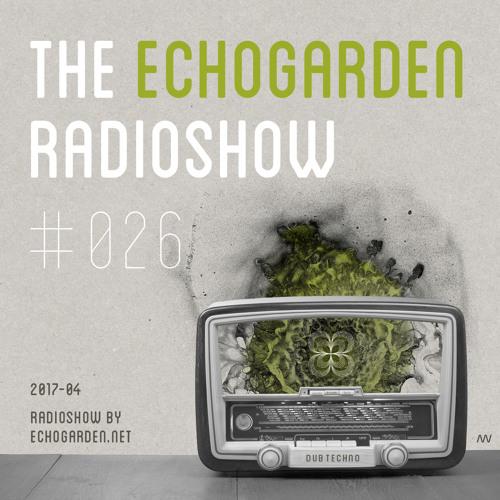 [ECHORADIO 026] The Echogarden Radioshow 026