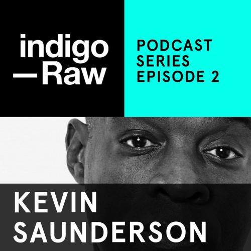 Kevin Saunderson - Indigo Raw Podcast Series // Ep. 2