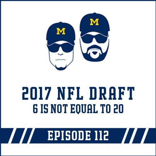 2017 NFL Draft & 6 is not equal to 20: Episode 112