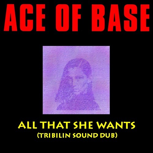 Ace Of Base - All That She Wants (Tribilin Sound Dub)