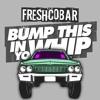 Freshcobar - Bump This In Yo Whip (FREE DOWNLOAD)