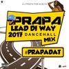 Prapa Lead DI Way Dancehall Mix 2017 @ZJ_PrapaDAT