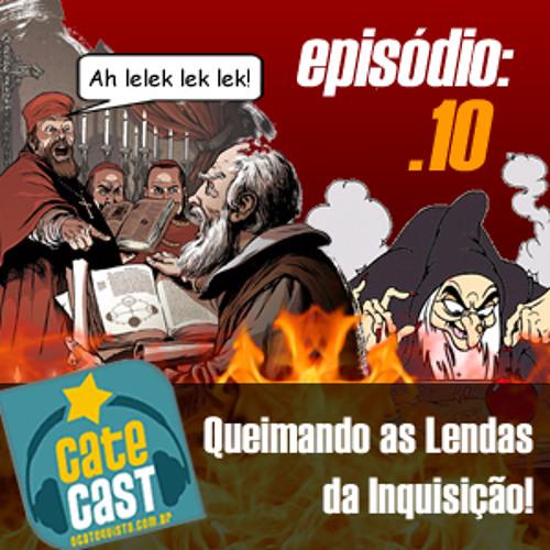 Catecast #10 - Queimando as Lendas da Inquisição