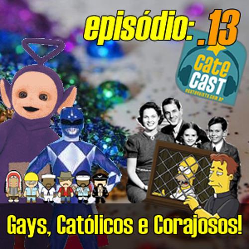 Catecast #13 - Gays, Católicos e Corajosos