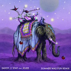 Savoy - Stay ft. Jojee (Summer Was Fun Remix)