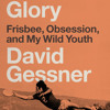 Ultimate Glory by David Gessner, read by David Gessner