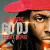 Lil Wayne - Go DJ (Ferry Remix)FREE DOWNLOAD