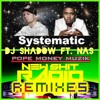 SYSTEMATIC ..DJ SHADOW FT NAS / A POPE MONEY WNSR NEW SHIT RADIO REMIX