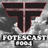 Fotescast #004
