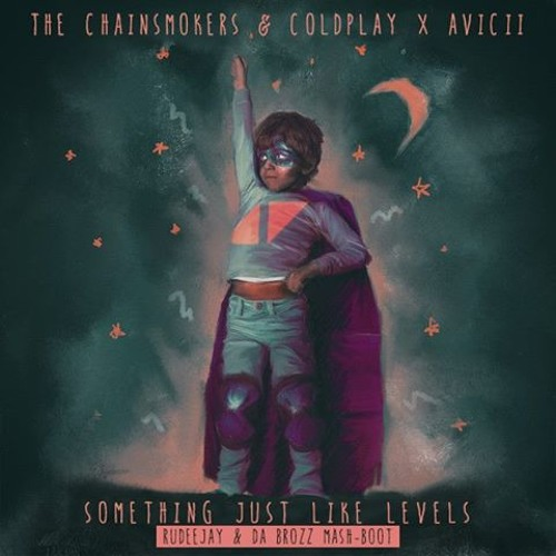 The Chainsmokers & Coldplay x Avicii - Something Just Like Levels (Rudeejay ...