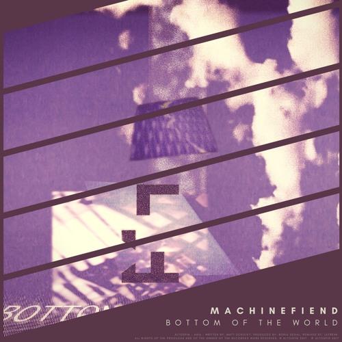 NEW: Machinefiend - Bottom of the World [Electronic | Alternative | Techno]