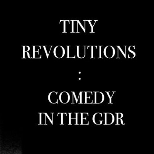 Tiny Revolutions Comedy In The GDR