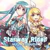 (MJQ-P x EmpathP) Ft. Hatsune Miku & Kagamine Rin - Starway Rider