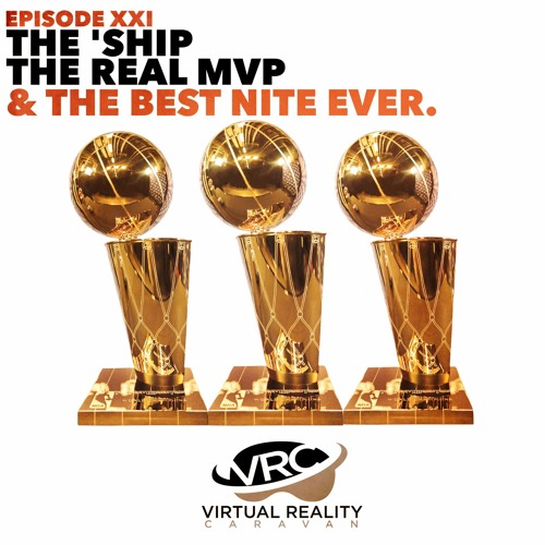 Virtual Reality Caravan - Episode XXI - The 'Ship, The Real MVP, & The Best Nite Ever