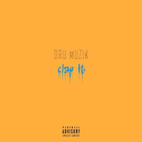 Dru Muzik- Clap It (Prod. By Dru Muzik)