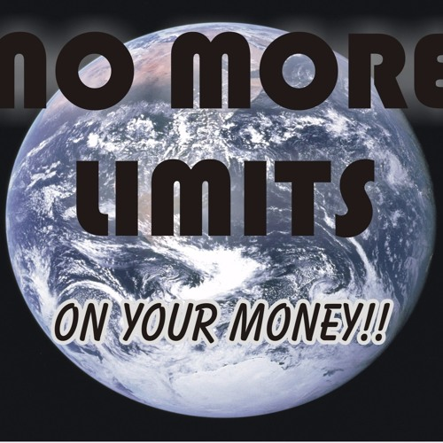 No More Limits...On Your Money!