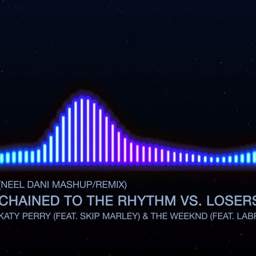 Chained To The Rhythm/Losers (Neel Dani Mashup/Remix)