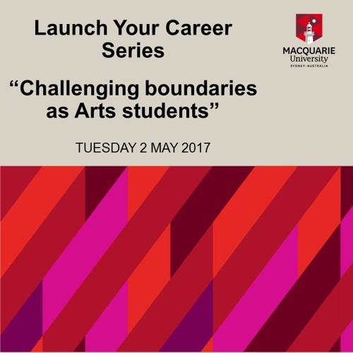 2017 Launch Your Career Series - Challenging boundaries as Arts students (2 May 2017)-  5