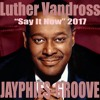 LUTHER VANDROSS - Say It Now (Jayphies-Groove) 2017