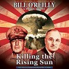 Show 1796 Audiobook. Killing the Rising Sun- How America Vanquished World War II Japan