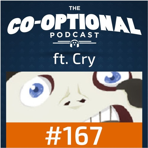 The Co-Optional Podcast Ep. 167 ft. Cry [strong language] - April 27th, 2017