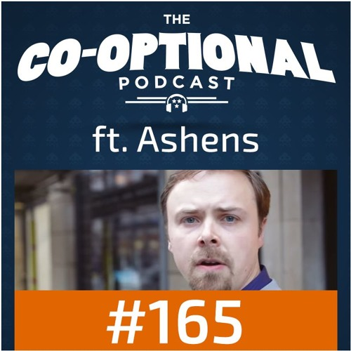 The Co-Optional Podcast Ep. 165 ft. Ashens [strong language] - April 6th, 2017