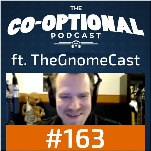 The Co-Optional Podcast Ep. 163 ft. TheGnomeCast [strong language] - March 23rd, 2017