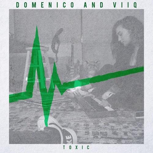 DOMENICO and Viiq - Toxic