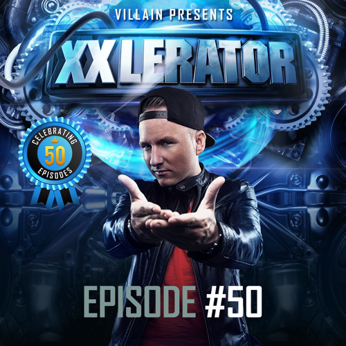 Villain presents XXlerator - Episode #50 (INCL EMPORIUM ANTHEM)