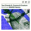 Two Friends ft. Cosmos & Creature - Out Of Love (Egzod Remix)