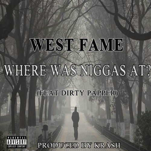 West Fame Feat Dirty Papper - Where was niggas at ? (Prod by Krash)