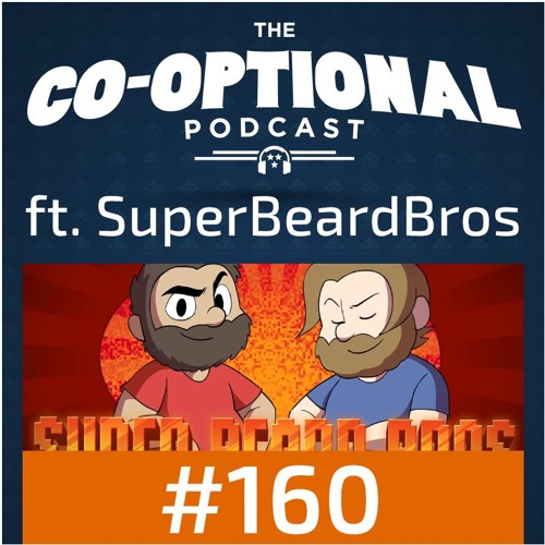 The Co-Optional Podcast Ep. 160 ft. The Beard Bros. [strong language] - March 2nd, 2017