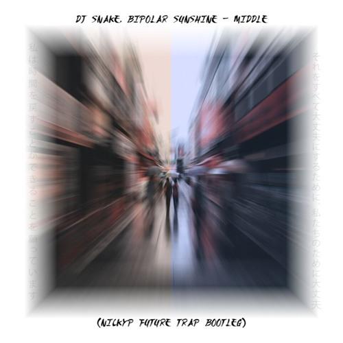 DJ Snake, Bipolar Sunshine - Middle (NICKYP Future Trap Bootleg)