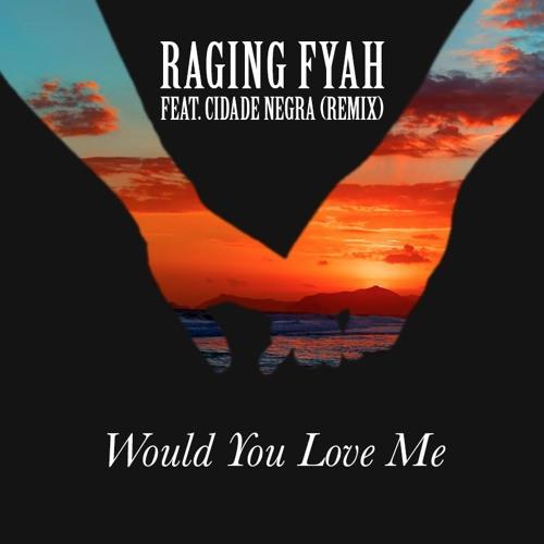 Raging Fyah Ft. Cidade Negra  - Would You Love Me (Remix)