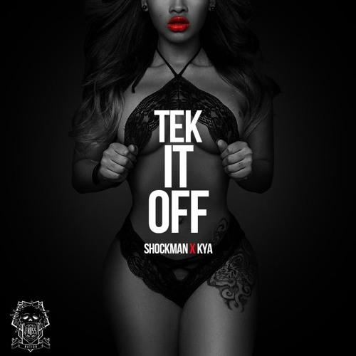 Shockman x Kya - Tek It Off [OUT NOW 2K17]